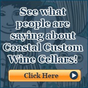 What People are Saying About Coastal Custom Wine Cellars